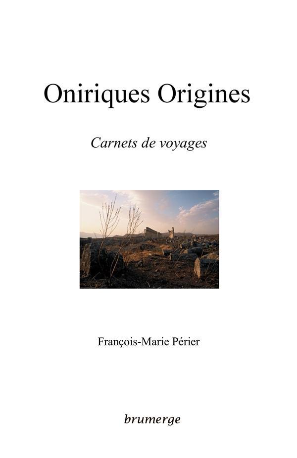 Oniriques origines ; carnets de voyages