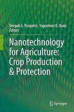 Nanotechnology for Agriculture: Crop Production & Protection  - Deepak G. Panpatte - Yogeshvari K. Jhala