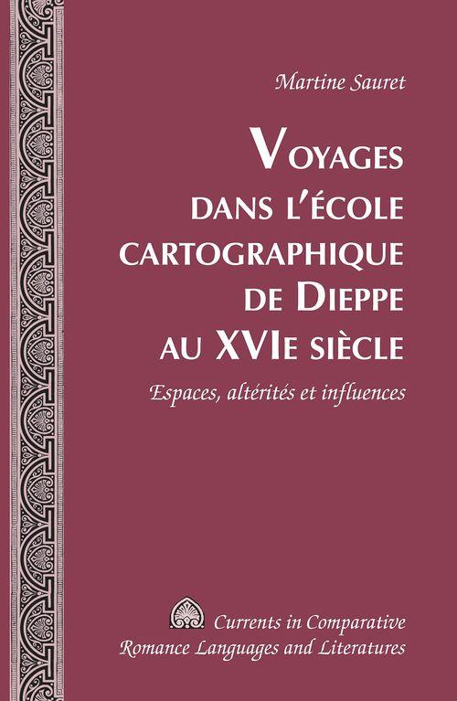 Voyages dans l'ecole cartographique de dieppe au xvie siecle