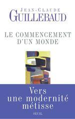 Vente Livre Numérique : Le Commencement d'un monde. Vers une modernité métisse  - Jean-claude Guillebaud
