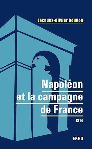 Napoléon et la campagne de France : 1814