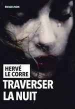Vente Livre Numérique : Traverser la nuit  - Hervé Le Corre