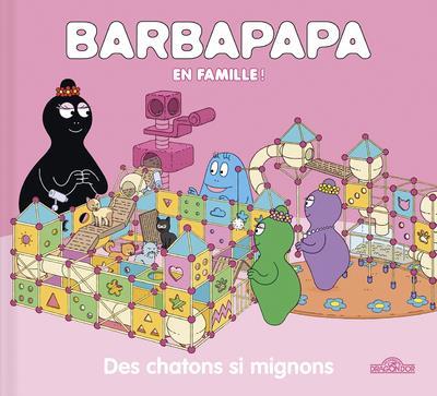 Barbapapa en famille ! ; des chatons si mignons