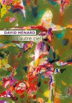 L´autre ciel  - David Menard
