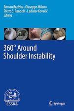 360° Around Shoulder Instability  - Giuseppe Milano - Pietro S. Randelli - Ladislav Kovacic - Roman Brzóska