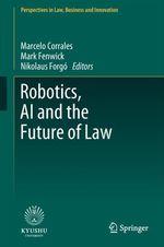 Robotics, AI and the Future of Law  - Nikolaus Forgó - Mark Fenwick - Marcelo Corrales