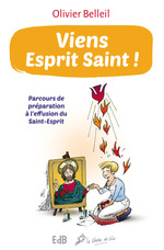 Viens esprit saint ! ; parcours de préparation à l'effusion du Saint-Esprit  - Olivier Belleil