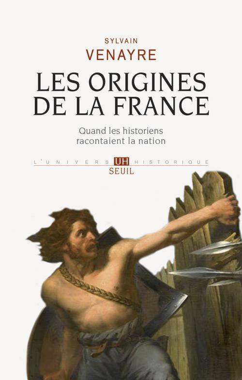 Les origines de la France ; quand les historiens racontaient la nation