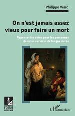 Vente EBooks : On n'est jamais assez vieux pour faire un mort ; repenser les soins pour les personnes dans les services de longue durée  - Philippe Viard
