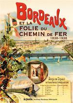 Couverture de Bordeaux et la folie du chemin de fer ; 1838-1938