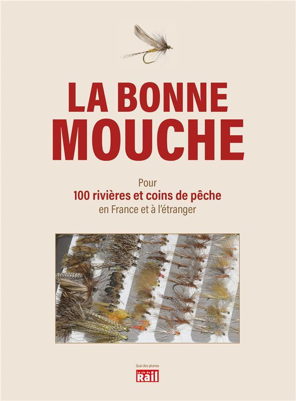 La bonne mouche ; quelles mouches utiliser pour 100 rivières et coins de pêche en France et à l'étranger