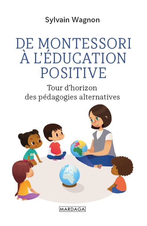 De Montessori à l'éducation positive ; tour d'horizon des pédagogies alternatives