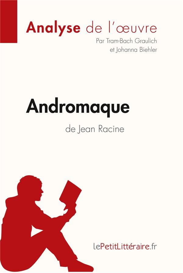 Andromaque, de Jean Racine ; analyse complète de l'oeuvre et résumé