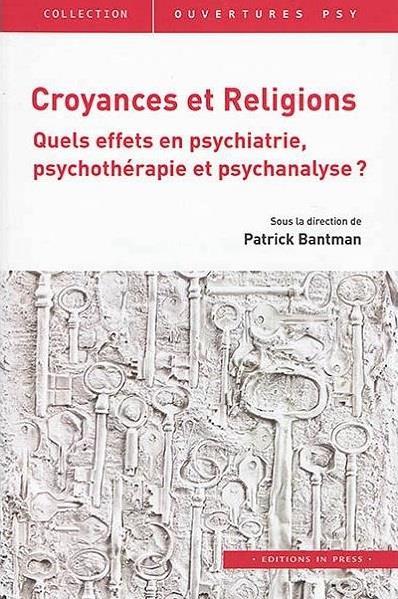 croyances et religions ; quels effets en psychiatrie, psychothérapie et psychanalyse ?