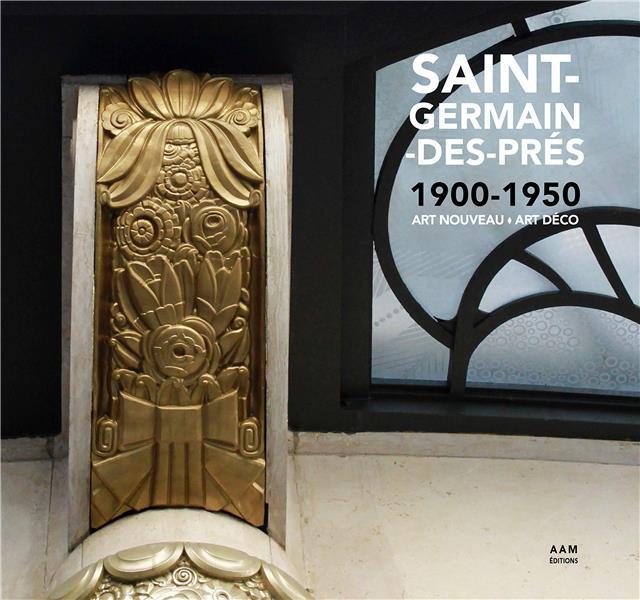 Saint-Germain-des-Près 1900-1950 ; art Nouveau - art Déco