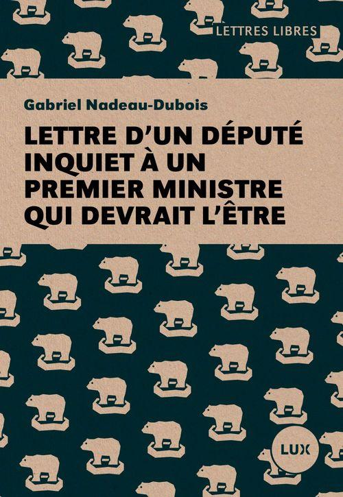 Lettre d'un député inquiet à un premier ministre qui devrait l'être  - Gabriel Nadeau-Dubois