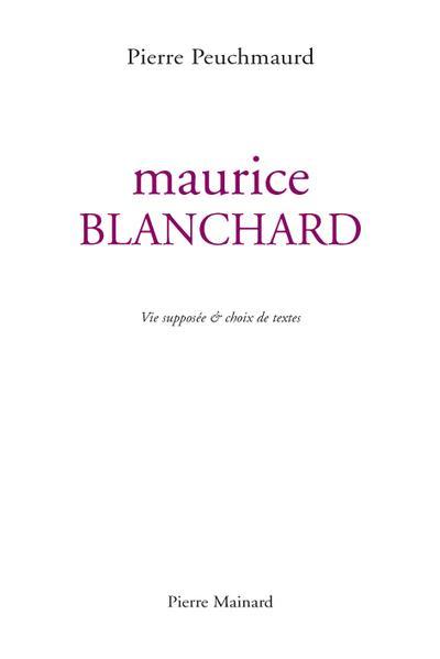 Maurice Blanchard ; vie supposée & choix de textes