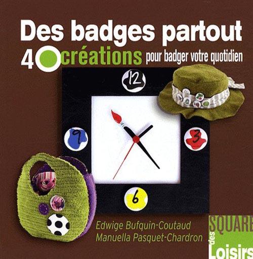 Des badges partout ; 40 créations pour badger votre quotidien