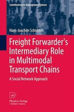 Freight Forwarder's Intermediary Role in Multimodal Transport Chains  - Hans-Joachim Schramm