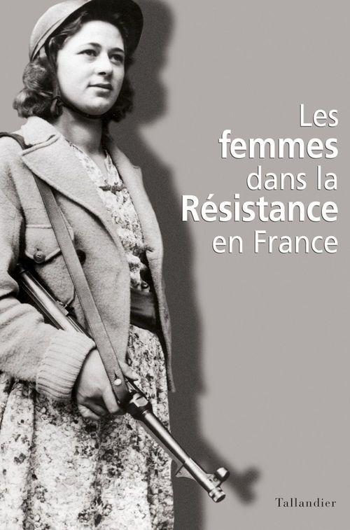 Les Femmes dans la Résistance en France  - Par Le Memorial  - Christine Levisse-Touzé