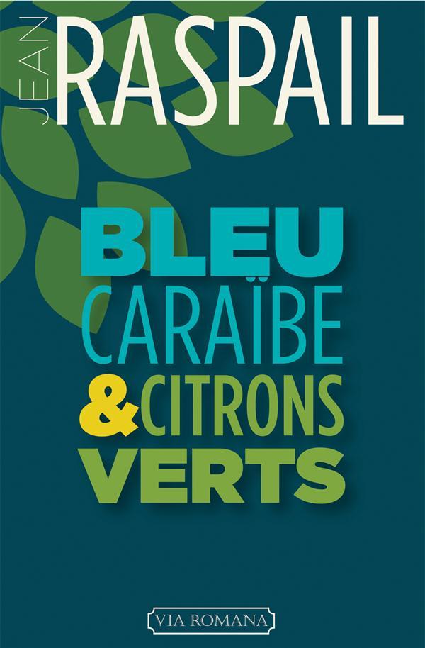 Bleu Caraibe Et Citrons Verts ; Mes Derniers Voyages Aux Antilles
