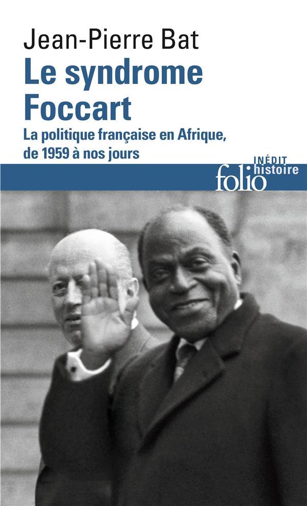 Le syndrome foccart ; la politique francaise en Afrique