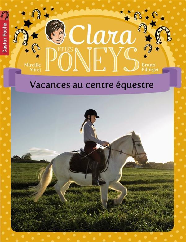 Clara et les poneys t.10 ; vacances au centre équestre