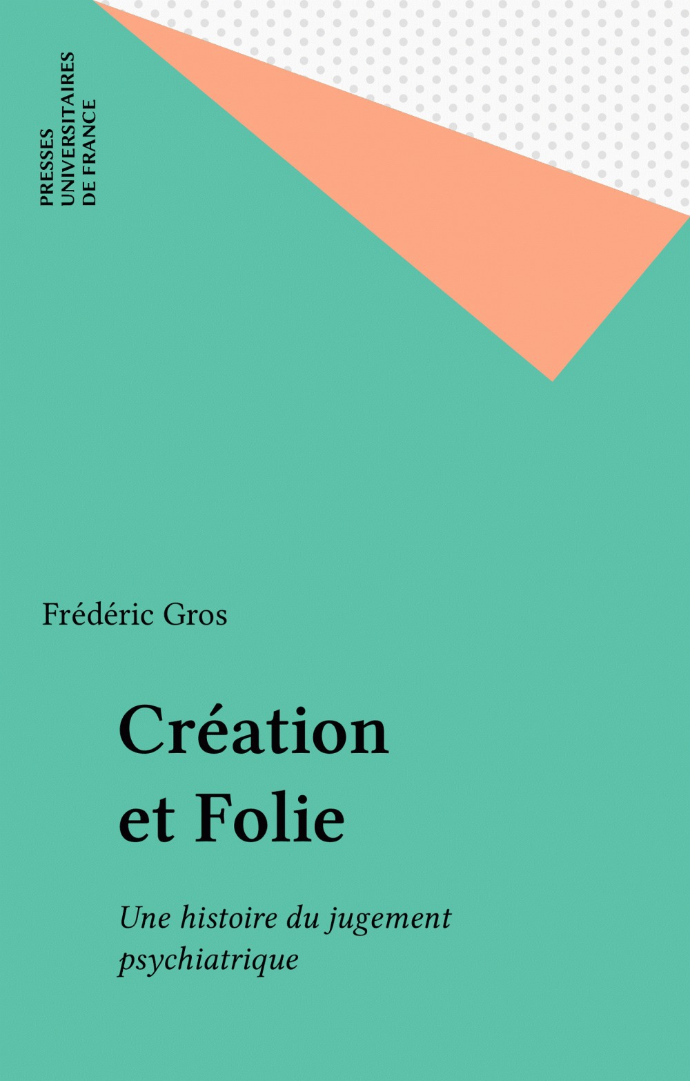 Création et folie ; une histoire du jugement psychiatrique