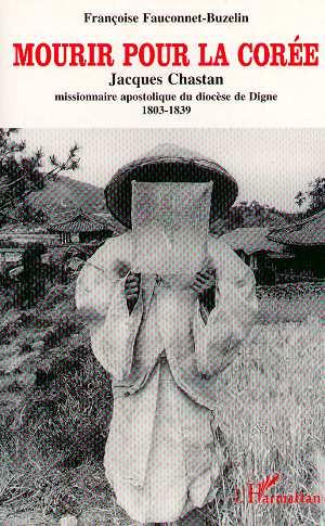 Mourir pour la Corée  - Jacques Chastan  - Francoise Fauconnet-Buzelin
