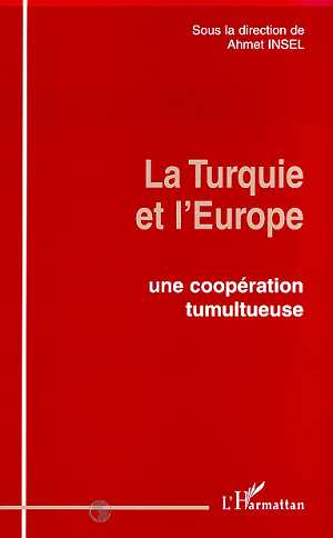 La Turquie et l'Europe ; une coopération tumultueuse