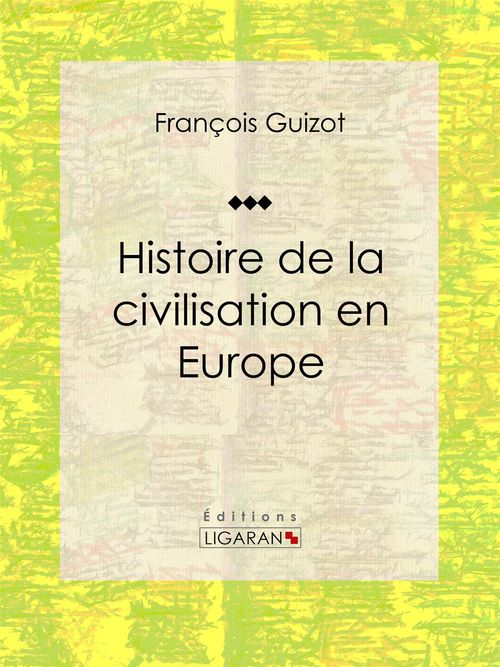 Vente EBooks : Histoire de la civilisation en Europe  - François GUIZOT  - Ligaran