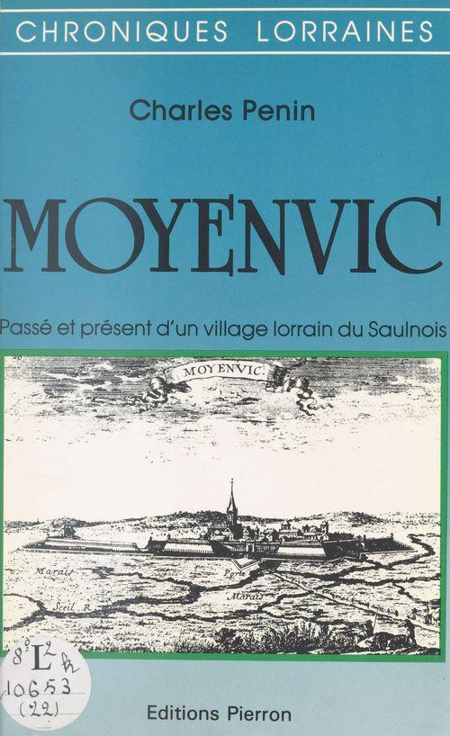 Moyenvic : passé et présent d'un village lorrain du Saulnois