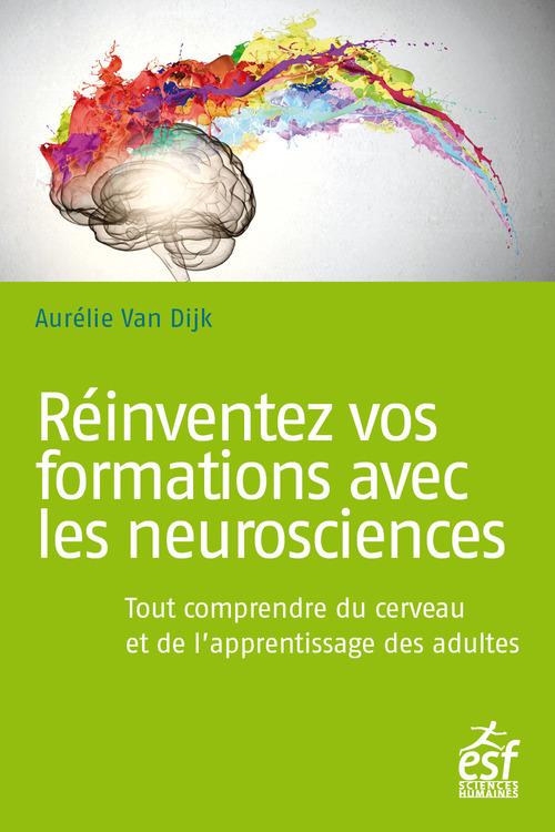 Réinventez vos formations avec les neurosciences ; tout comprendre du cerveau et de l'apprentissage des adultes