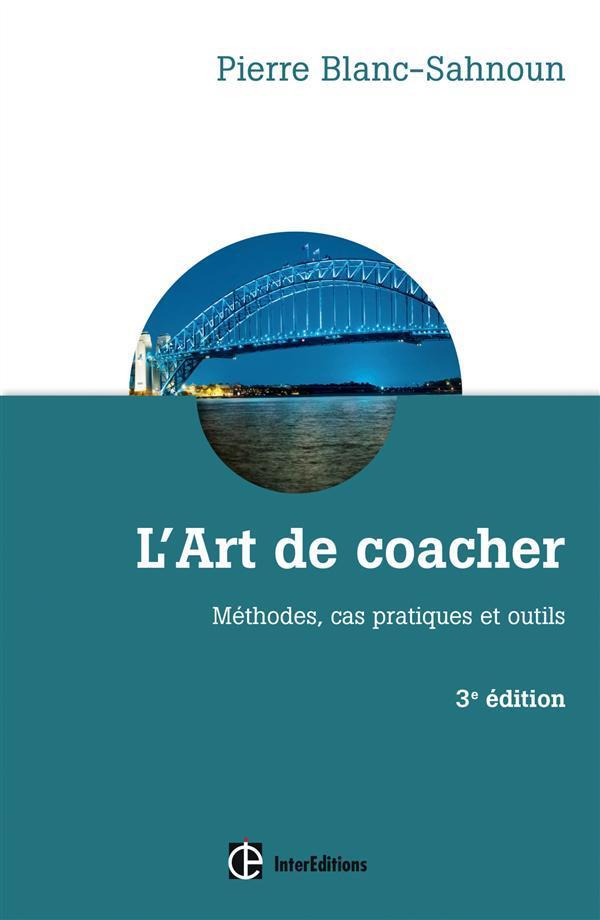 L'art de coacher ; méthodes, cas pratiques et outils ; 3e édition