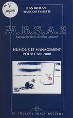 M.B.S.A., management by smiling around (2). Humour et management pour l'an 2000  - François Eyssette - Jean Brousse