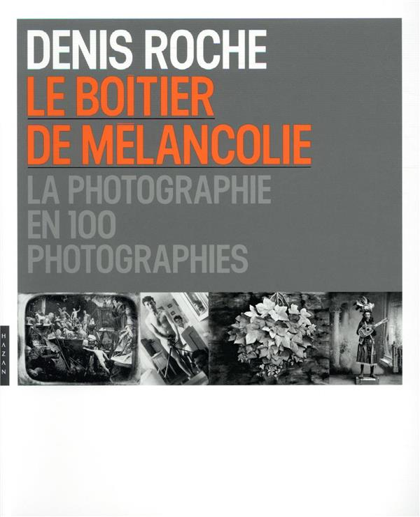 Le boîtier de mélancolie ; la photographie en 100 photographies