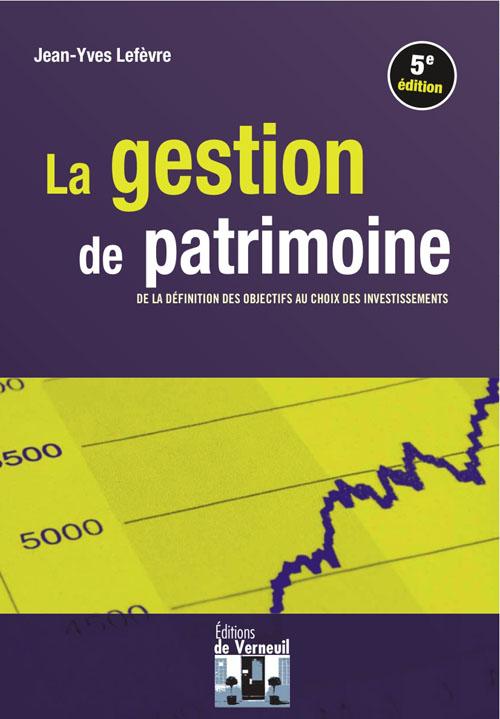 La gestion de patrimoine ; de la définition des objectifs au choix des investissements (5e édition)