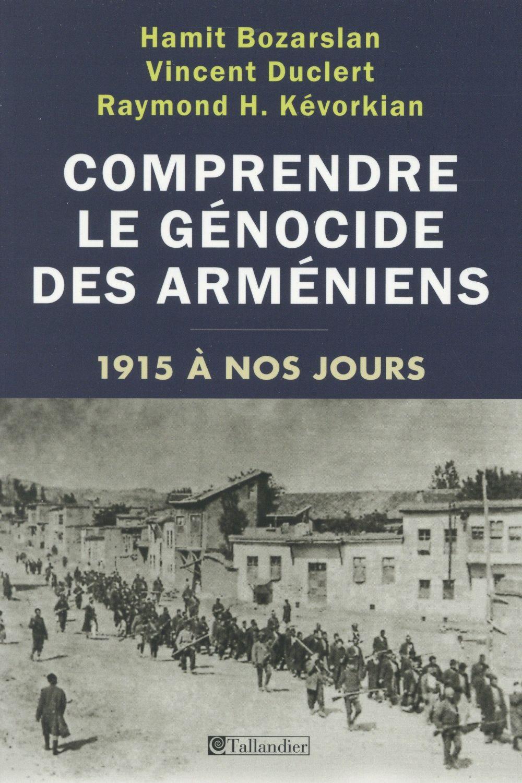 Comprendre le génocide arménien ; 1915 à nos jours