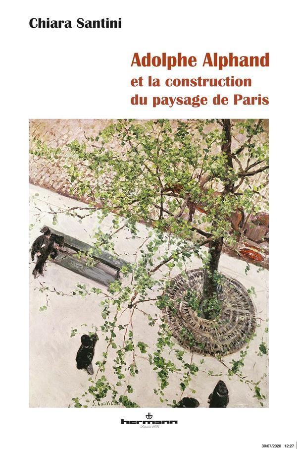 Adolphe Alphand ; et la construction du paysage de Paris