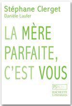 Vente EBooks : La mère parfaite, c'est vous  - Danièle Laufer - Docteur Stéphane Clerget