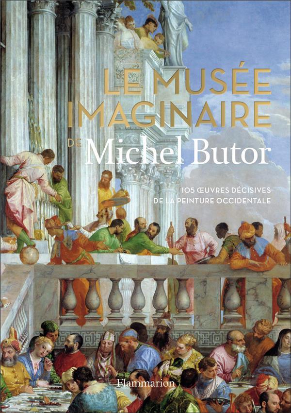 Le musée imaginaire de Michel Butor ; 105 oeuvres décisives de la peinture occidentale
