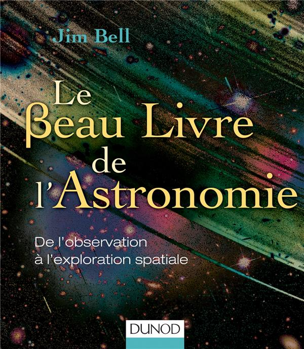 Le beau livre de l'astronomie ; de l'observation à l'exploration spatiale