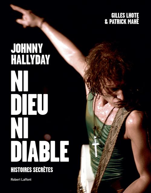 Johnny Hallyday ; ni dieu ni diable