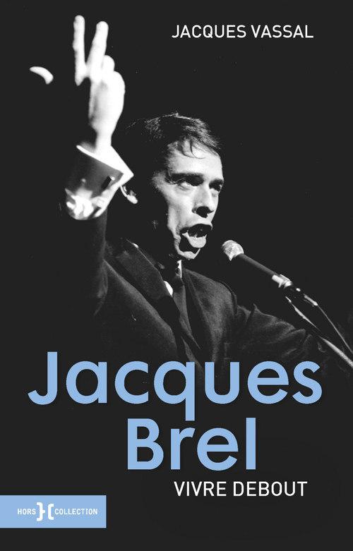 Vente EBooks : Jacques brel ; vivre debout  - Jacques VASSAL