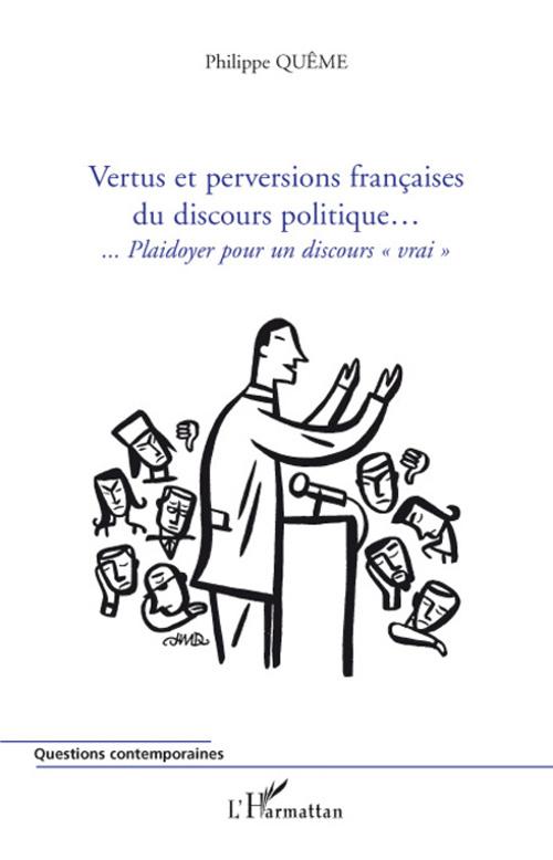 Vertus et perversions françaises du discours politique...plaidoyer pour un discours vrai