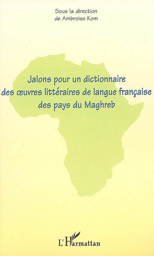 Jalons pour un dictionnaire des oeuvres littéraires de langue française des pays du Maghreb