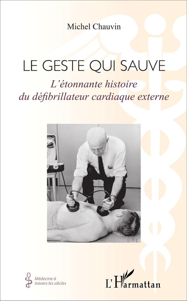 Le geste qui sauve ; l'étonnante histoire du défibrillateur cardiaque externe