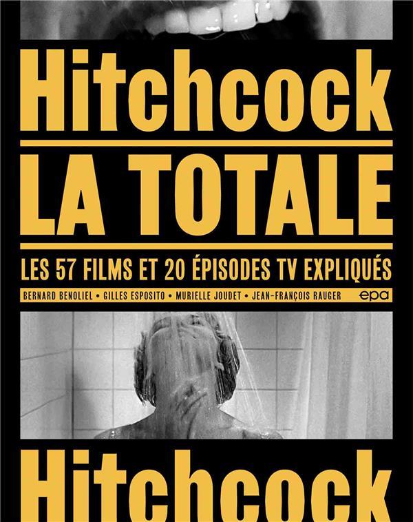 La totale ; Hitchcock : les 57 films et 20 épisodes TV expliqués