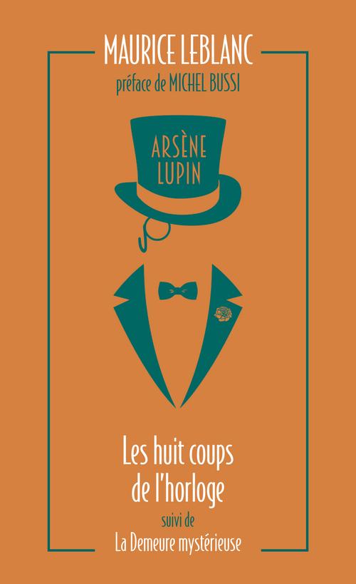 Arsène Lupin ; les huit coups de l'horloge suivi de la demeure mystérieuse