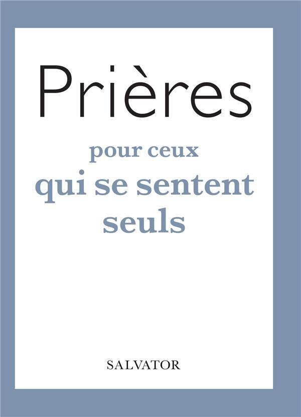 PRIERES POUR CEUX QUI SE SENTENT SEULS